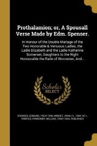 [해외]Prothalamion; Or, a Spousall Verse Made by Edm. Spenser. (Paperback)