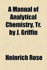A Manual of Analytical Chemistry, Tr. by J. Griffin