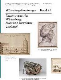 Das ernestinische Wittenberg: Stadt und Bewohner