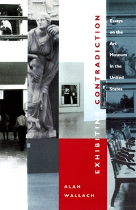 Exhibiting Contradiction : Essays on the Art Museum in the United States