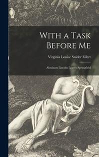 [해외]With a Task Before Me; Abraham Lincoln Leaves Springfield (Hardcover)