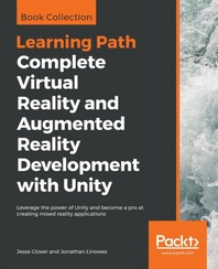 Complete Virtual Reality and Augmented Reality Development with Unity
