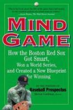 Mind Game : How the Boston Red Sox Got Smart And Finally Won a World Series