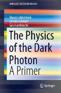 [해외]The Physics of the Dark Photon