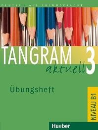 Tangram aktuell 3: Deutsch als Fremdsprache - Niveaustufe B1 Ubungsheft