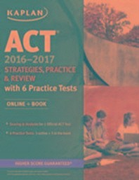 Kaplan ACT 2016-2017: Strategies, Practice and Review with 6 Practice Tests