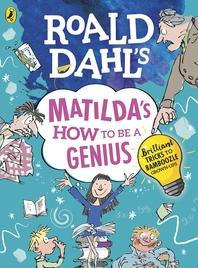 Roald Dahl's Matilda's How to be a Genius  Brilliant Tricks to Bamboozle Grown-Ups