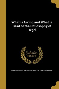 What Is Living and What Is Dead of the Philosophy of Hegel
