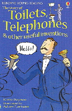 The Stories of Toilets Telephones & Other Useful Inventions