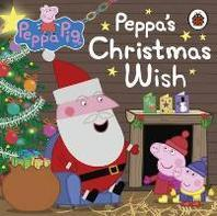 Peppa's Christmas Wish. Based on the TV Series Created by Neville Astley and Mark Baker