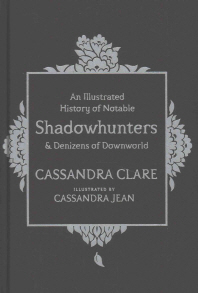 History of Notable Shadowhunters and Denizens of Downworld