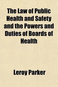 The Law of Public Health and Safety and the Powers and Duties of Boards of Health