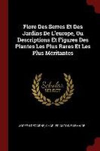 Flore Des Serres Et Des Jardins de L'Europe, Ou Descriptions Et Figures Des Plantes Les Plus Rares Et Les Plus Meritantes