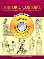 Historic Costume CD-ROM and Book : From the Renaissance through the Nineteenth Century (Dover Electr