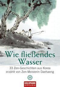 Wie fliessendes Wasser: 33 Zen-Geschichten aus Korea - erzae