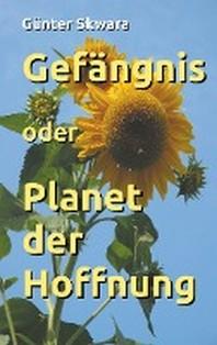Gefaengnis oder Planet der Hoffnung
