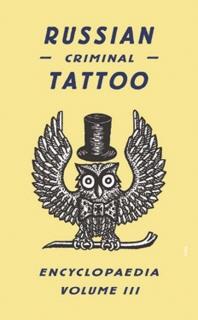 Russian Criminal Tattoo Encyclopaedia, Volume III