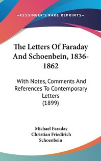 The Letters Of Faraday And Schoenbein, 1836-1862