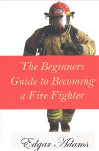 [해외]The Beginners Guide to Becoming a Fire Fighter