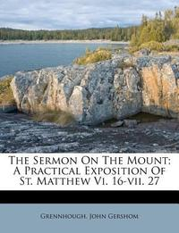 The Sermon on the Mount; A Practical Exposition of St. Matthew VI. 16-VII. 27
