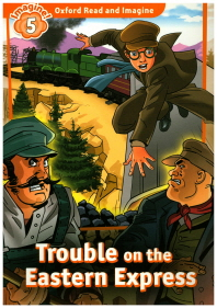 Oxford Read and Imagine 5: Trouble on the Eastern Express