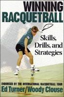 Winning Racquetball Skills, Drills, and Strategies