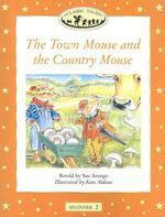 The Town Mouse and the Country Mouse(Classic Tales)(Beginner 2)