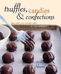 Truffles, Candies, and Confections : Techniques and Recipes for Candymaking