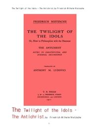 니체의 적그리스도외 우상들의 불가사의황혼.The Twilight of the Idols - The Antichrist,by Friedrich Wi