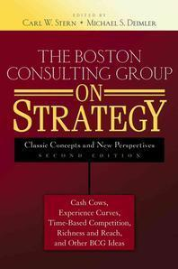 The Boston Consulting Group on Strategy: Classic Concepts and New Perspectives #