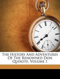 The History and Adventures of the Renowned Don Quixote, Volume 1