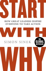 Start With Why  How Great Leaders Inspire Everyone To Take Action