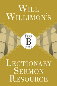 Will Willimons Lectionary Sermon Resource