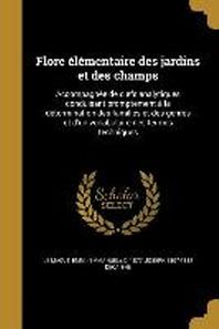 Flore Elementaire Des Jardins Et Des Champs