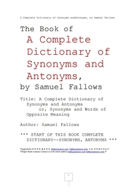 사무엘팔로의 동의어및반의어 완전사전.A Complete Dictionary of Synonyms andAntonyms, by Samuel Fallows