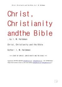 예수크리스트,기독교크리스찬니티,성경바이블.Christ, Christianity and the Bible, by I. M. Haldeman