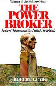 Power Broker : Robert Moses and the Fall of New York
