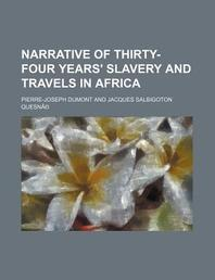 Narrative of Thirty-Four Years' Slavery and Travels in Africa