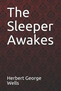 The Sleeper Awakes Herbert George Wells