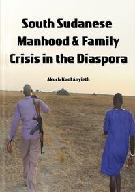 [해외]South Sudanese Manhood and Family Crisis in the Diaspora