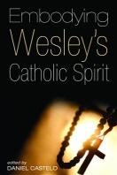Embodying Wesley's Catholic Spirit
