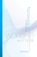 Worship Matters : Leading Others to Encounter the Greatness of God