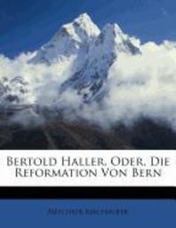 Bertold Haller, Oder, Die Reformation Von Bern