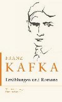 Franz Kafka - Erzaehlungen und Romane