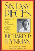 Six Easy Pieces : Essentials of Physics Explained by Its Most Brilliant Teacher (Helix Book)