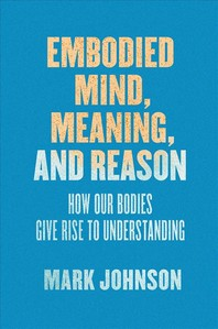 Embodied Mind, Meaning, and Reason