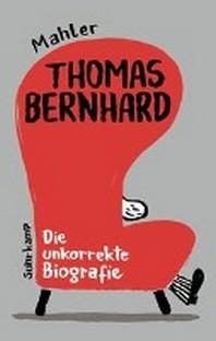 [해외]Thomas Bernhard. Die unkorrekte Biografie