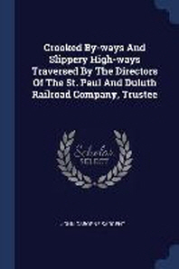 Crooked By-Ways and Slippery High-Ways Traversed by the Directors of the St. Paul and Duluth Railroad Company, Trustee