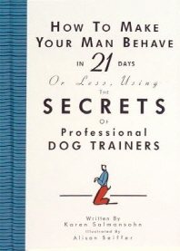 [해외]How to Make Your Man Behave in 21 Days or Less Using the Secrets of Professional Dog Trainers