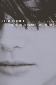 Sexual Fluidity : Understanding Women's Love and Desire